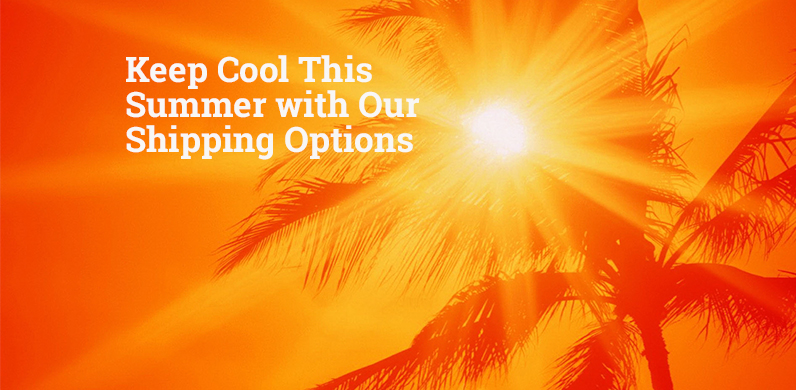 Keep Cool This Summer with Our Shipping Options