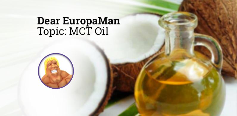 Dear EuropaMan: MCT Oil