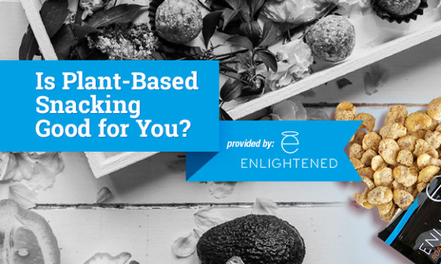 Is Plant-Based Snacking Good for You? via Enlightened
