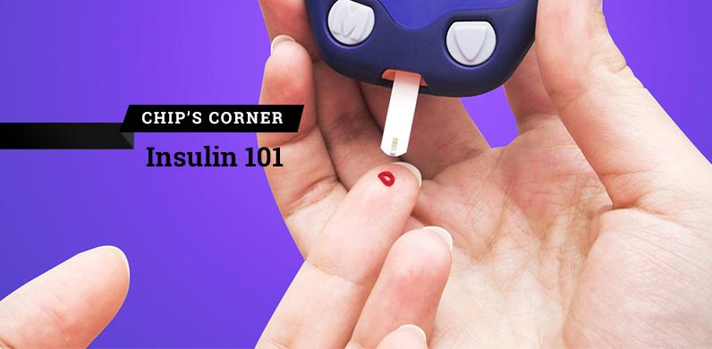 Chip's Corner: Insulin 101