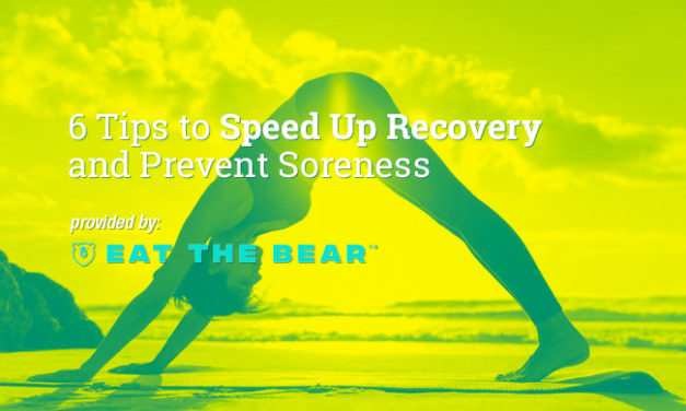 6 Tips to Speed Up Recovery and Prevent Soreness via Eat the Bear