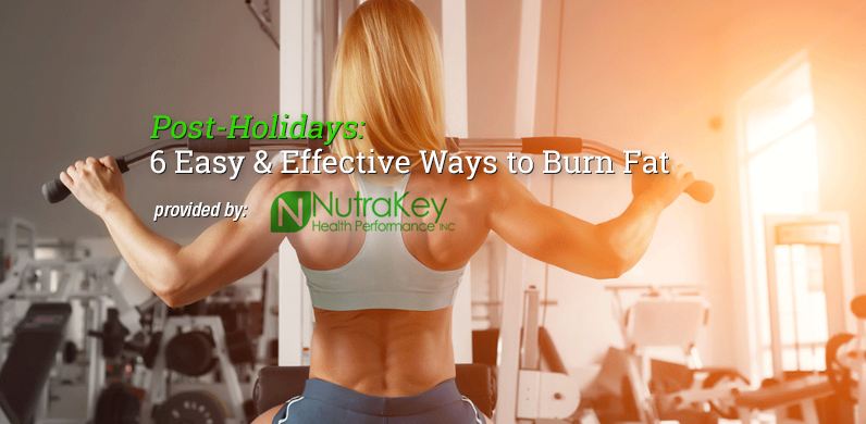 Post-Holidays: 6 Easy & Effective Ways to Burn Fat via NutraKey