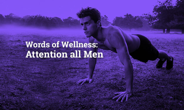 Words of Wellness: Attention all Men!!!