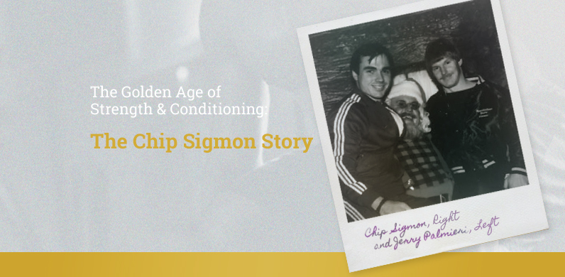 The Golden Age of Strength & Conditioning: The Chip Sigmon Story