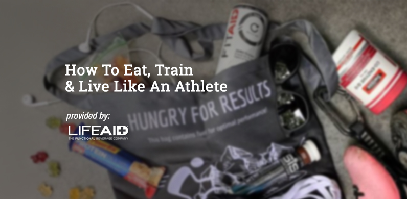 How To Eat, Train & Live Like An Athlete via LifeAid