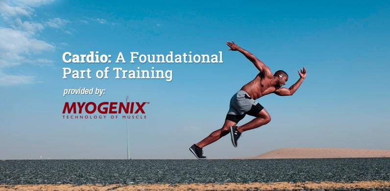 Cardio: A Foundational Part of Training via Myogenix