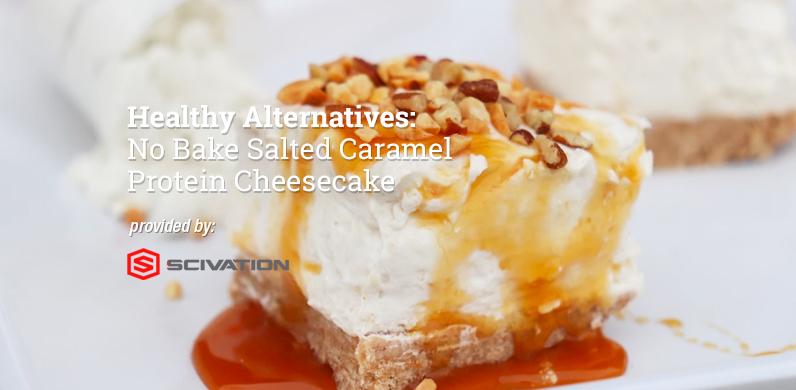 Healthy Alternatives: No Bake Salted Caramel Protein Cheesecake via Scivation