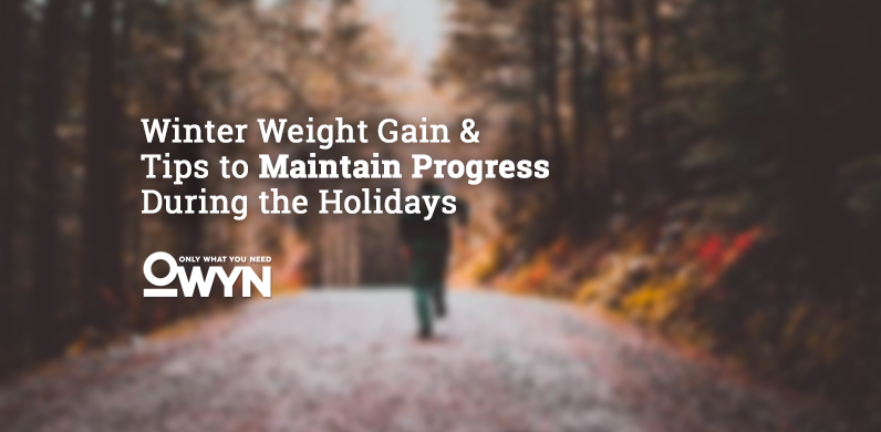 Winter Weight Gain & Tips to Maintain Progress During the Holidays via OWYN