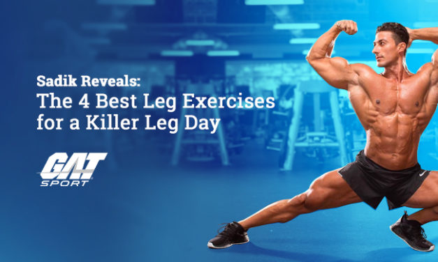 Sadik Reveals: The 4 Best Leg Exercises for a Killer Leg Day via GAT