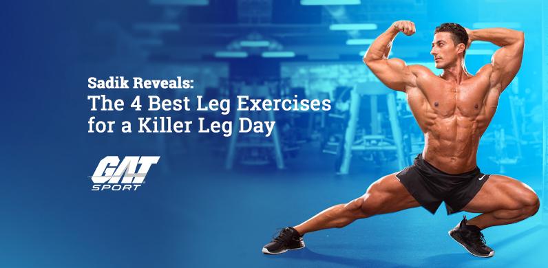 Sadik Reveals: The 4 Best Leg Exercises for a Killer Leg Day via GAT