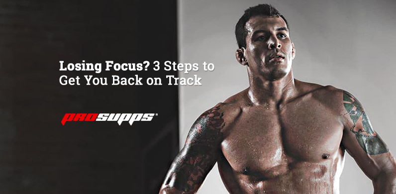 Losing Focus? 3 Steps to Get You Back on Track via ProSupps