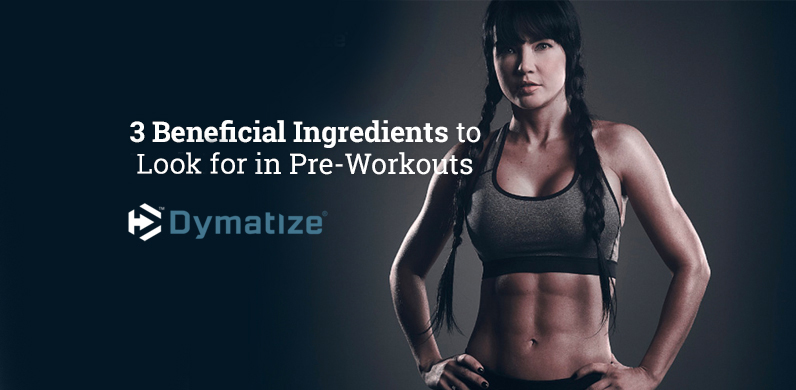 3 BENEFICIAL INGREDIENTS TO LOOK FOR IN PREWORKOUTS