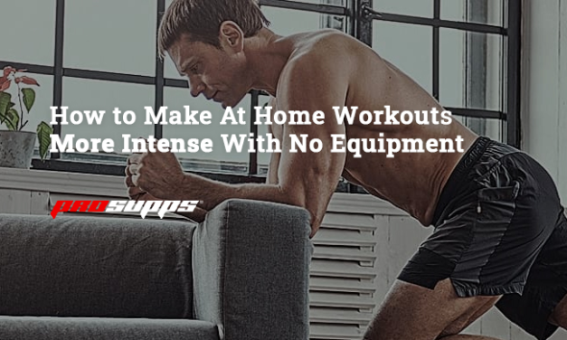 How to Make At Home Workouts More Intense With No Equipment via ProSupps