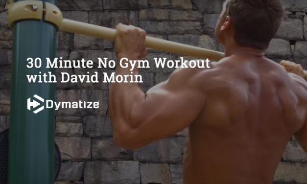 30 Minute No Gym Workout with David Morin via Dymatize