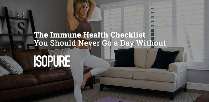 The Immune Health Checklist You Should Never Go a Day Without via Isopure
